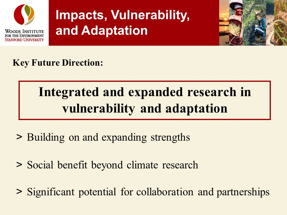 Key Future Direction: Integrated and expanded research in vulnerability and adaptation > Building on and expanding strengths > Social benefit beyond climate research > Significant potential for collaboration and partnerships Impacts, Vulnerability, and Adaptation
