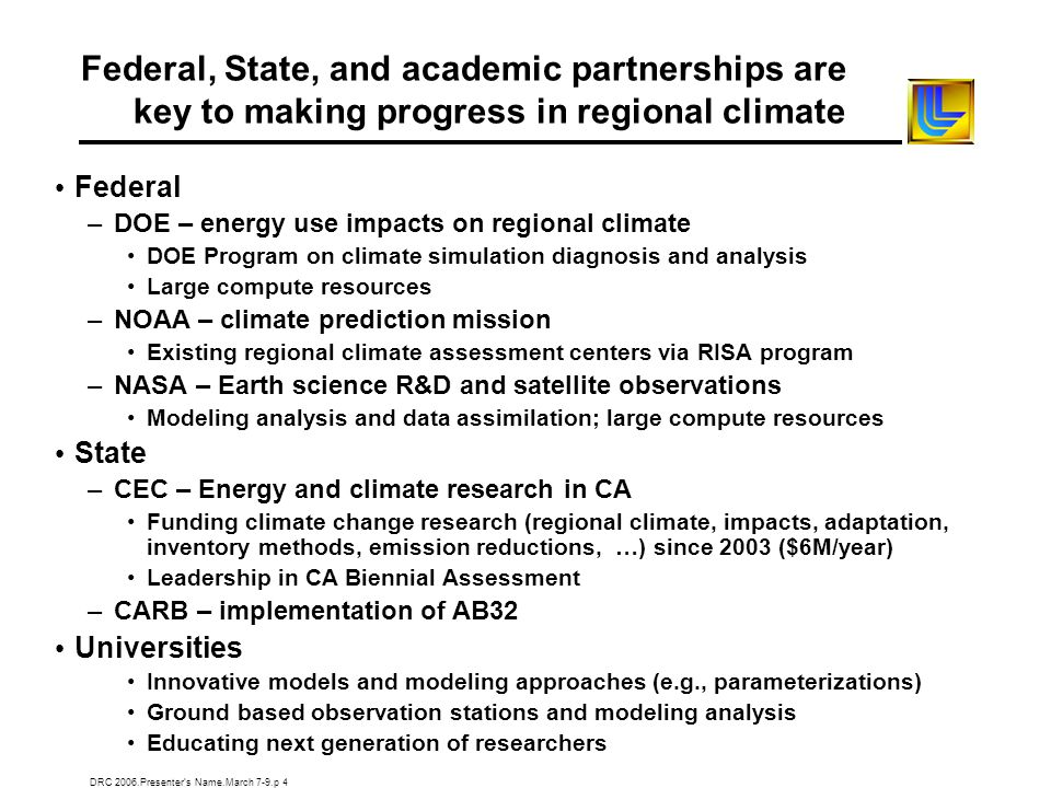 DRC 2006.Presenters Name.March 7-9.p 4 Federal, State, and academic partnerships are key to making progress in regional climate Federal –DOE – energy