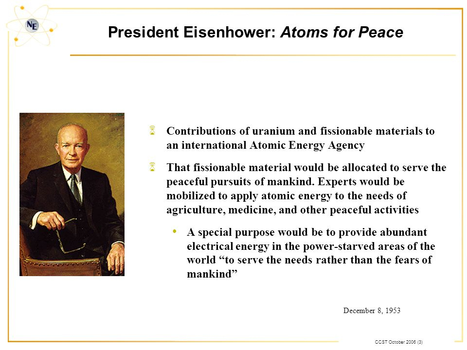 CCST October 2006 (3) President Eisenhower: Atoms for Peace 6Contributions of uranium and fissionable materials to an international Atomic Energy Agen