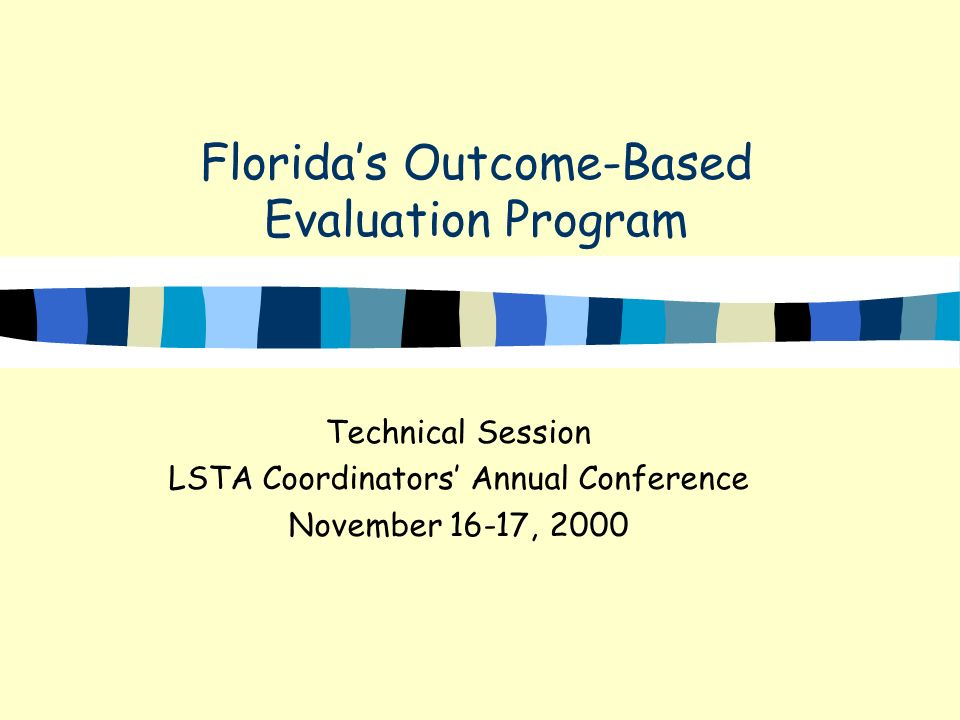 Floridas Outcome-Based Evaluation Program Technical Session LSTA Coordinators Annual Conference November 16-17, 2000