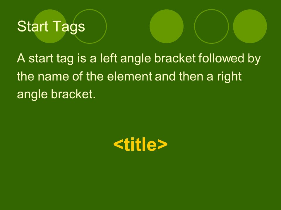 End Tags End tags are a left angle bracket and a slash followed by the name of the element and then a right angle bracket.