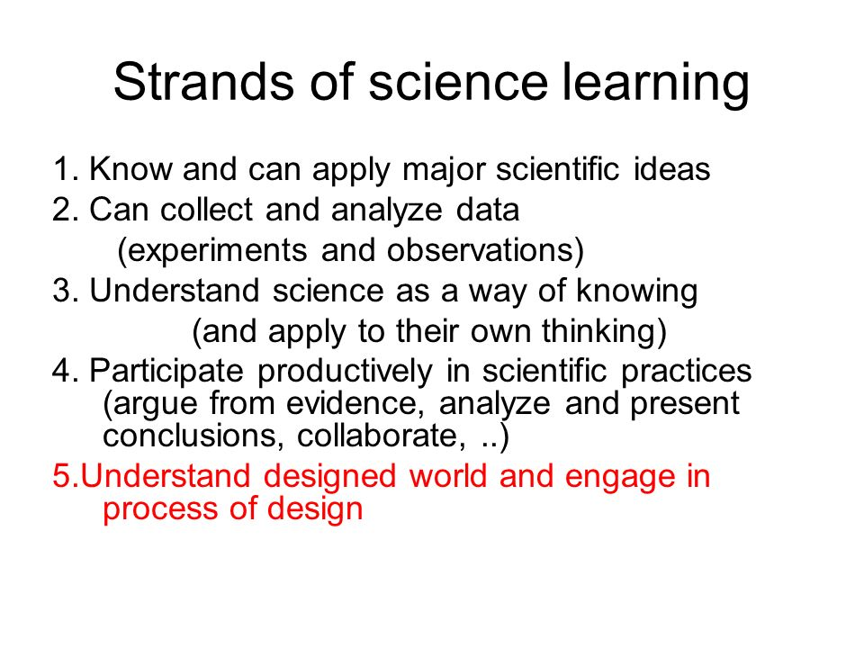 Strands of science learning 1. Know and can apply major scientific ideas 2.
