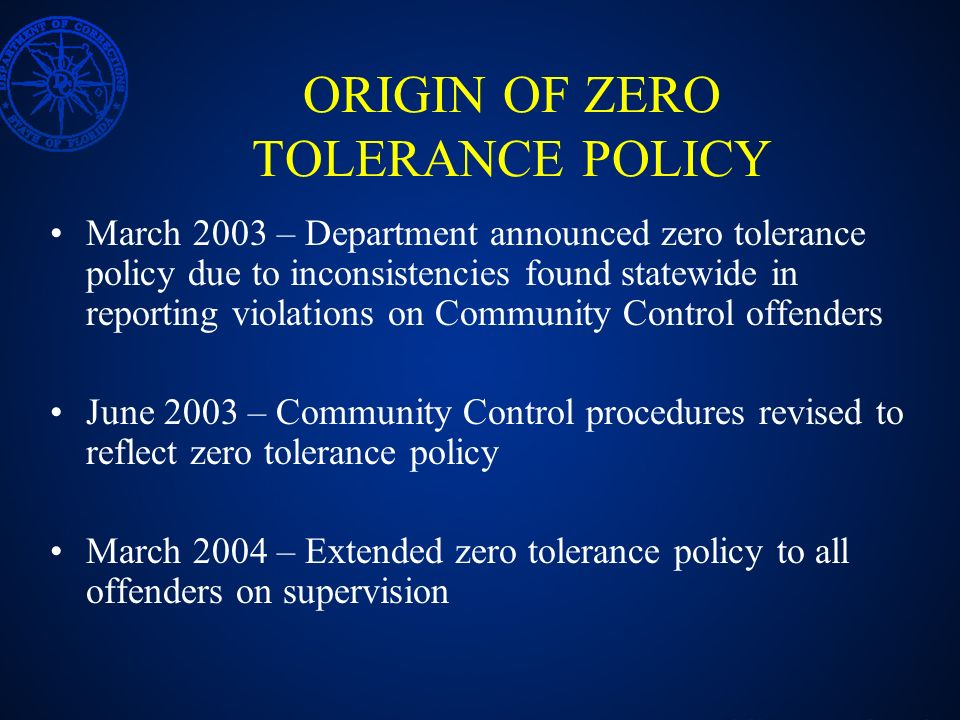 ORIGIN OF ZERO TOLERANCE POLICY March 2003 – Department announced zero tolerance policy due to inconsistencies found statewide in reporting violations