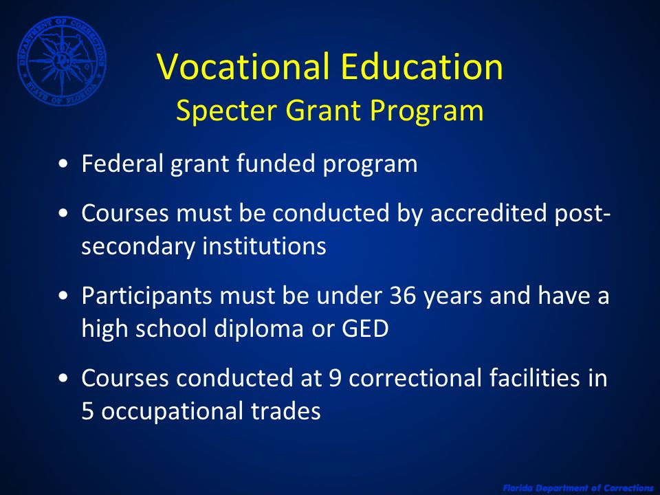 Vocational Education Specter Grant Program Federal grant funded program Courses must be conducted by accredited post- secondary institutions Participa