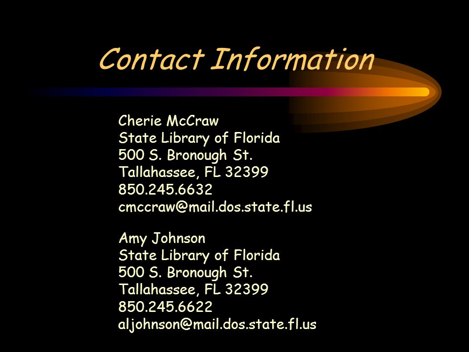Contact Information Cherie McCraw State Library of Florida 500 S. Bronough St. Tallahassee, FL 32399 850.245.6632 cmccraw@mail.dos.state.fl.us Amy Joh