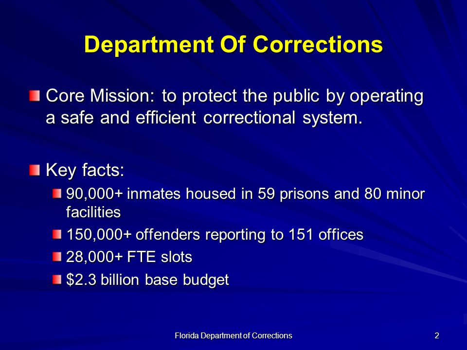 Florida Department of Corrections 3 The departments Legislative Budget Request for FY 2007-08 focuses on appropriate funding for: the projected increases in inmate population critical facility maintenance department revitalization anti-recidivism programs vehicle and medical equipment replacement