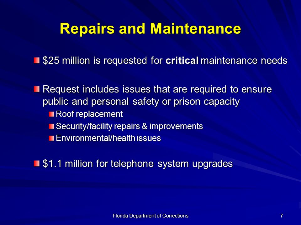 Florida Department of Corrections 7 Repairs and Maintenance $25 million is requested for critical maintenance needs Request includes issues that are r