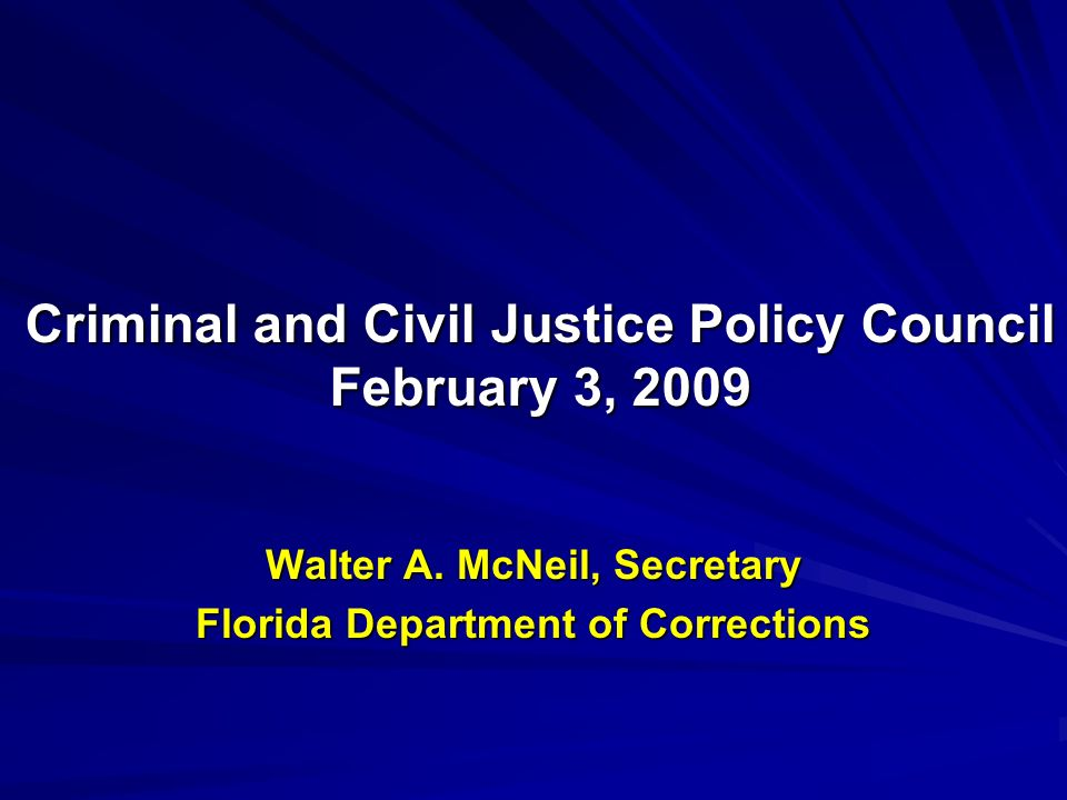 Walter A. McNeil, Secretary Florida Department of Corrections Criminal and Civil Justice Policy Council February 3, 2009