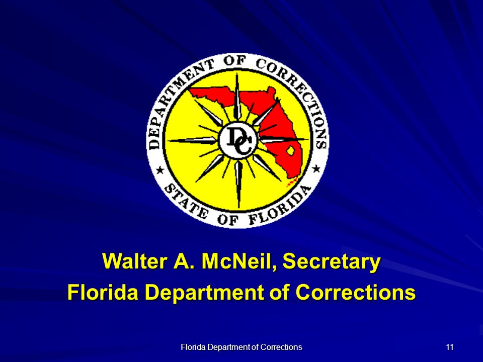 Florida Department of Corrections 11 Walter A. McNeil, Secretary Florida Department of Corrections