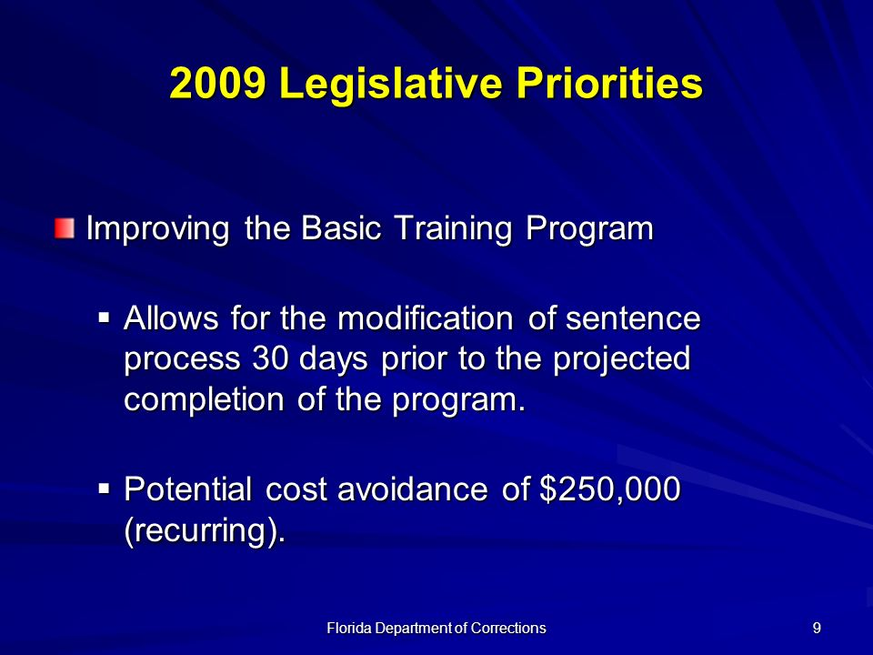 Florida Department of Corrections 9 2009 Legislative Priorities Improving the Basic Training Program Allows for the modification of sentence process 3