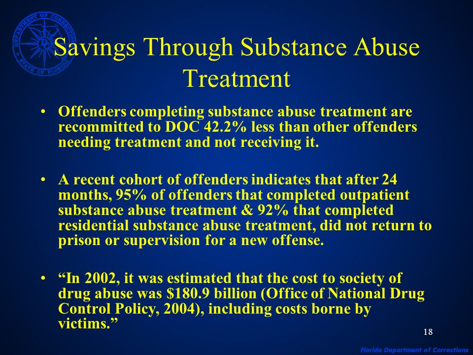 18 Savings Through Substance Abuse Treatment Offenders completing substance abuse treatment are recommitted to DOC 42.2% less than other offenders needing treatment and not receiving it.