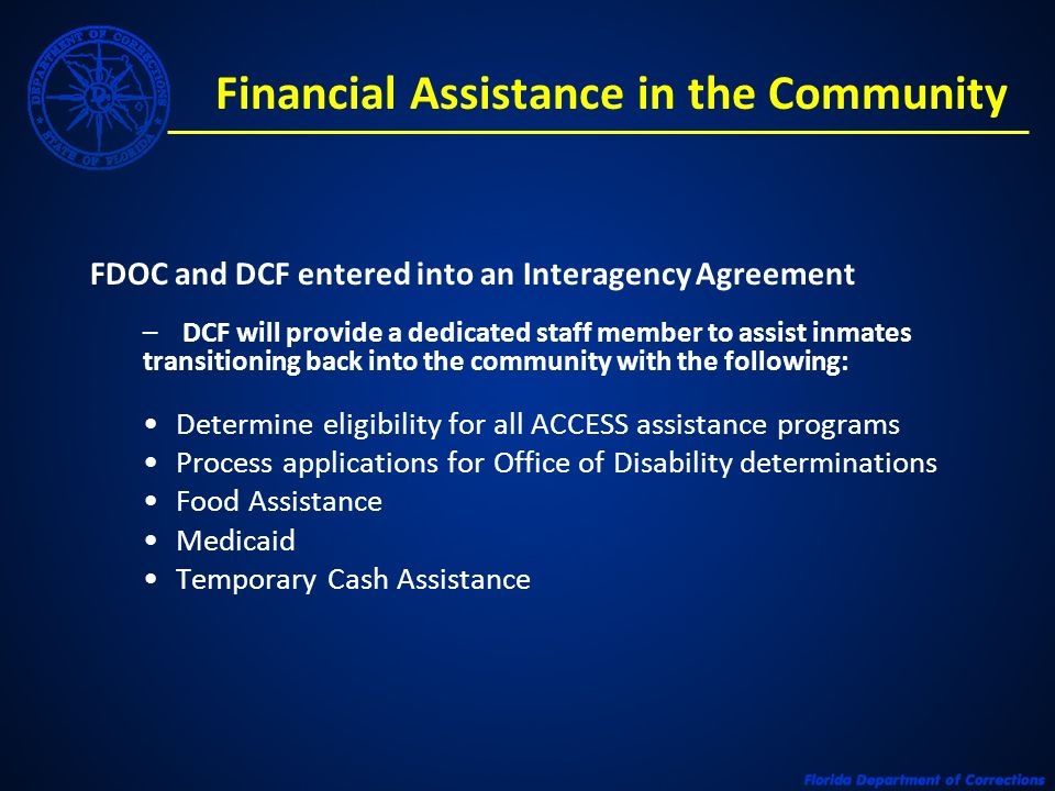 Financial Assistance in the Community FDOC and DCF entered into an Interagency Agreement – DCF will provide a dedicated staff member to assist inmates