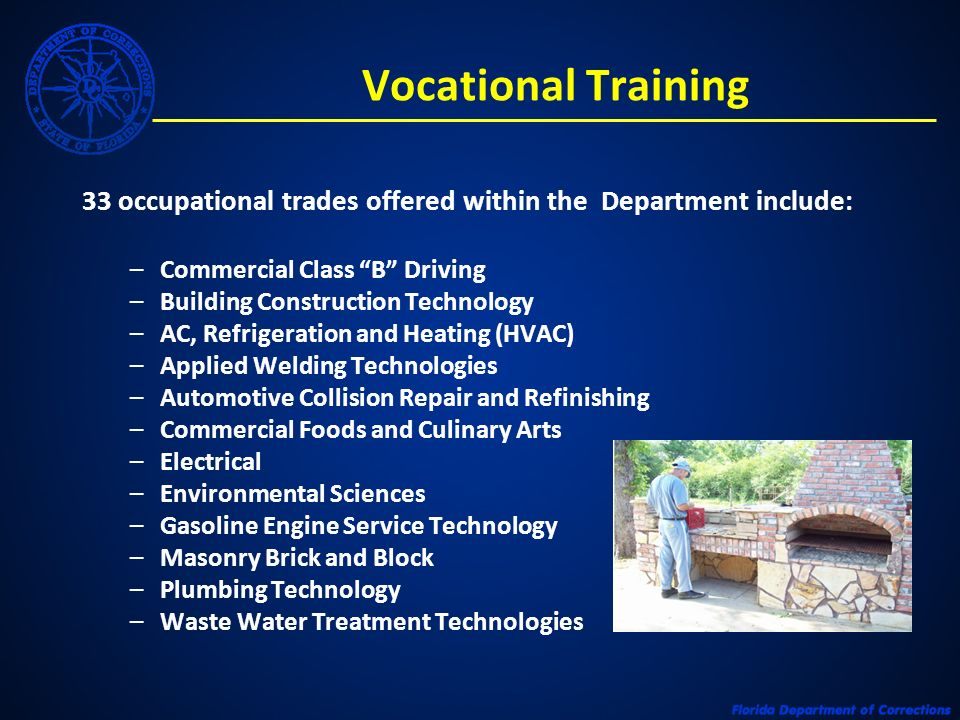 33 occupational trades offered within the Department include: –Commercial Class B Driving –Building Construction Technology –AC, Refrigeration and Heating (HVAC) –Applied Welding Technologies –Automotive Collision Repair and Refinishing –Commercial Foods and Culinary Arts –Electrical –Environmental Sciences –Gasoline Engine Service Technology –Masonry Brick and Block –Plumbing Technology –Waste Water Treatment Technologies Vocational Training