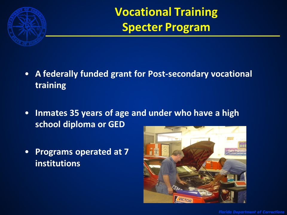 Vocational Training Specter Program A federally funded grant for Post-secondary vocational training Inmates 35 years of age and under who have a high