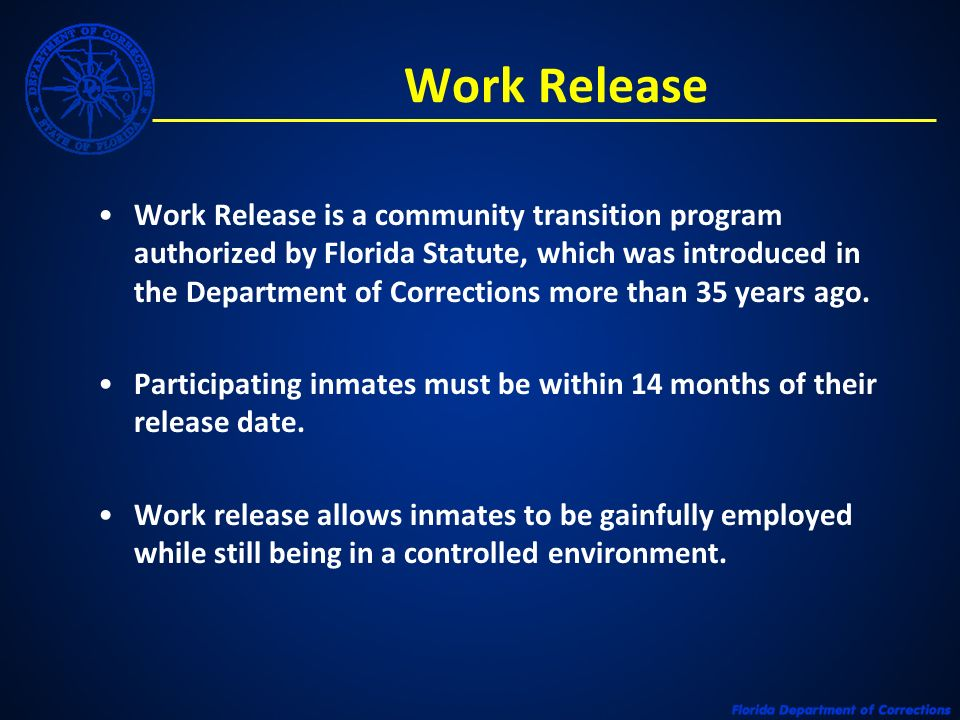 Work Release Work Release is a community transition program authorized by Florida Statute, which was introduced in the Department of Corrections more