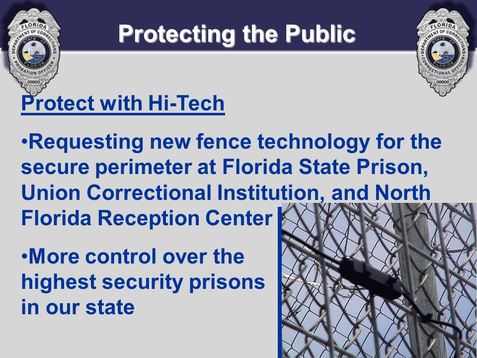 Protecting the Public Protect with Hi-Tech Requesting new fence technology for the secure perimeter at Florida State Prison, Union Correctional Instit