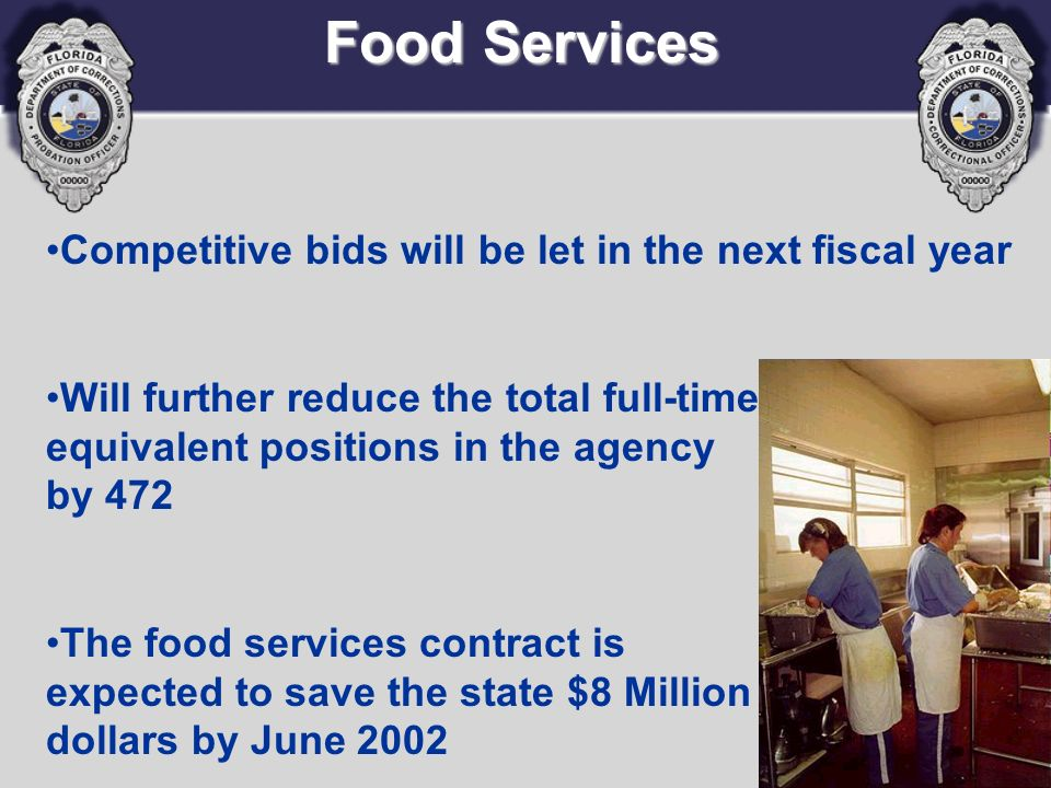 Food Services Competitive bids will be let in the next fiscal year Will further reduce the total full-time equivalent positions in the agency by 472 T