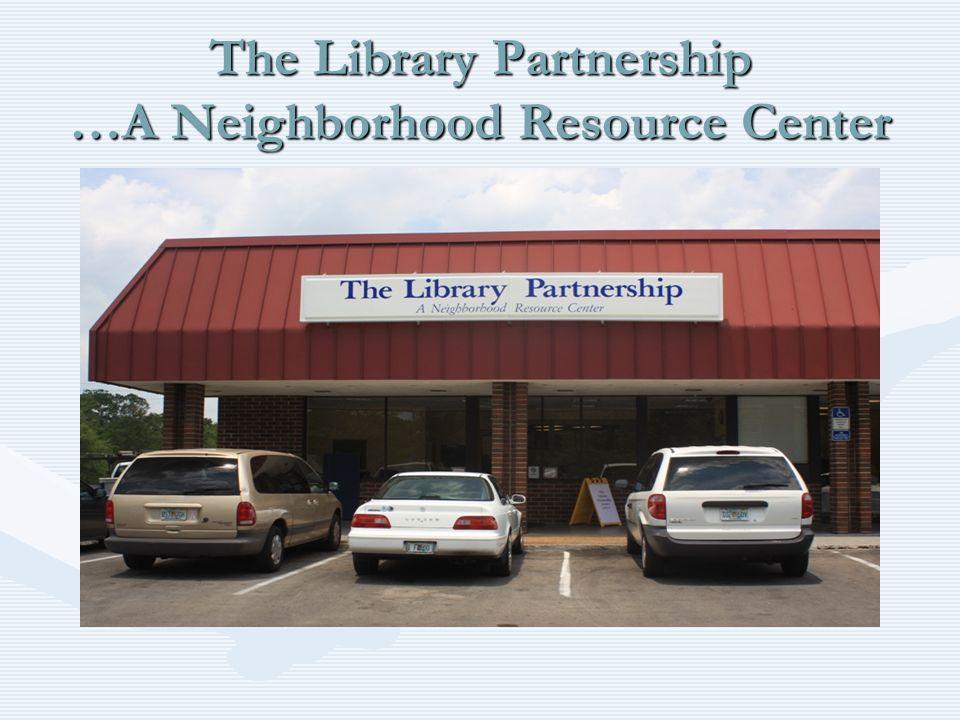 The Library Partnership …A Neighborhood Resource Center