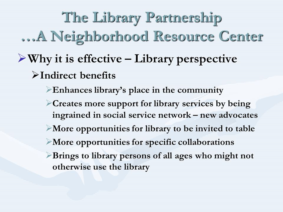 The Library Partnership …A Neighborhood Resource Center Why it is effective – Library perspective Why it is effective – Library perspective Indirect b