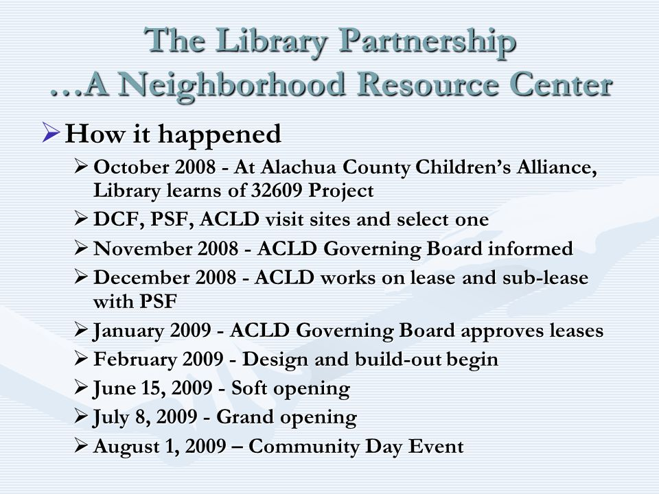 The Library Partnership …A Neighborhood Resource Center How it happened How it happened October 2008 - At Alachua County Childrens Alliance, Library l