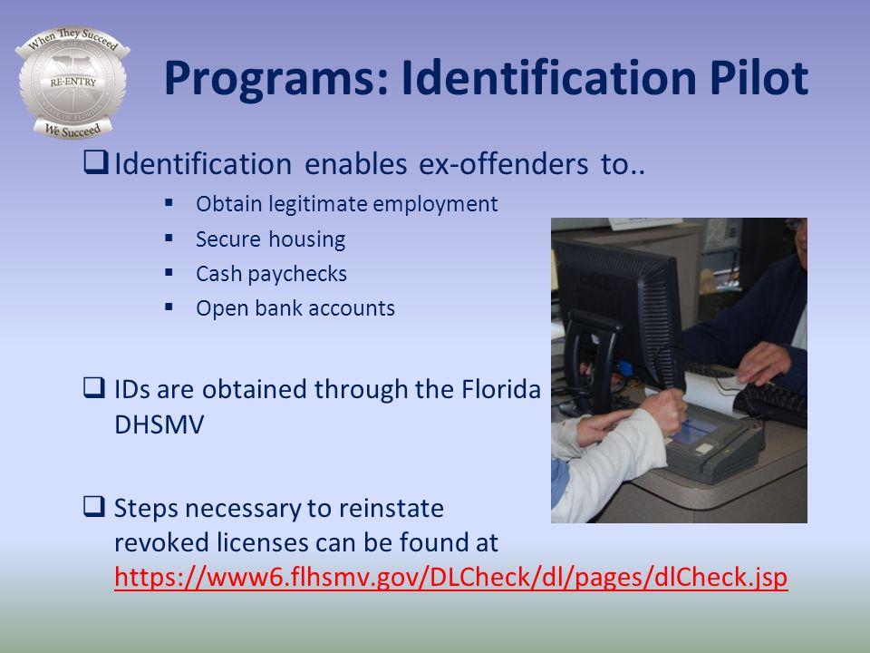 Programs: Identification Pilot Identification enables ex-offenders to.. Obtain legitimate employment Secure housing Cash paychecks Open bank accounts