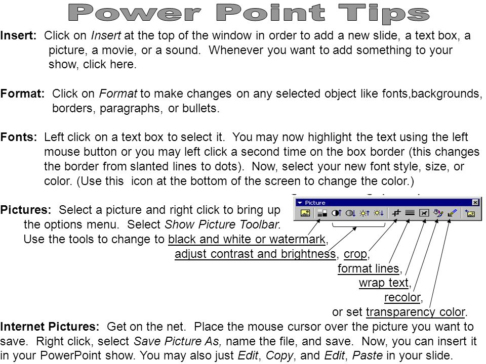 Insert: Click on Insert at the top of the window in order to add a new slide, a text box, a picture, a movie, or a sound.