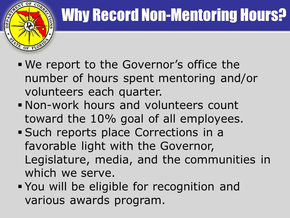 Why Record Non-Mentoring Hours? We report to the Governors office the number of hours spent mentoring and/or volunteers each quarter. Non-work hours a