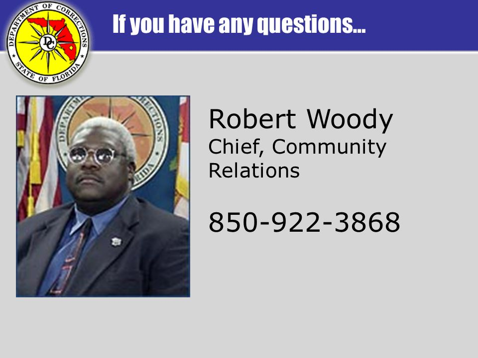 If you have any questions… Robert Woody Chief, Community Relations 850-922-3868