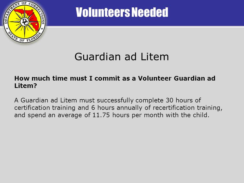 Volunteers Needed Guardian ad Litem How much time must I commit as a Volunteer Guardian ad Litem.