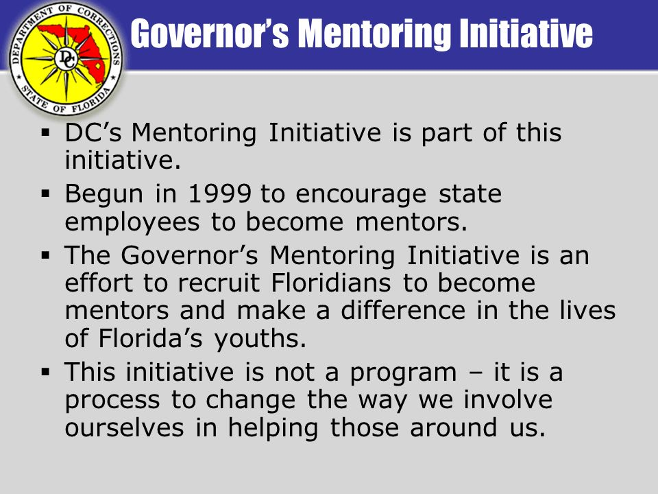 Governors Mentoring Initiative DCs Mentoring Initiative is part of this initiative. Begun in 1999 to encourage state employees to become mentors. The