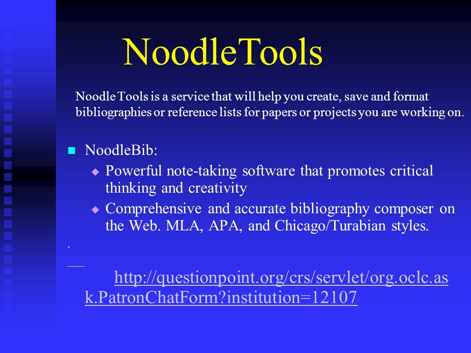 Noodle Tools is a service that will help you create, save and format bibliographies or reference lists for papers or projects you are working on. Nood