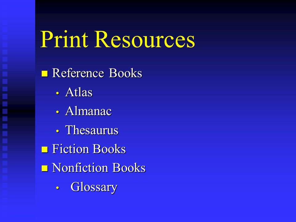 Print Resources Reference Books Reference Books Atlas Atlas Almanac Almanac Thesaurus Thesaurus Fiction Books Fiction Books Nonfiction Books Nonfictio