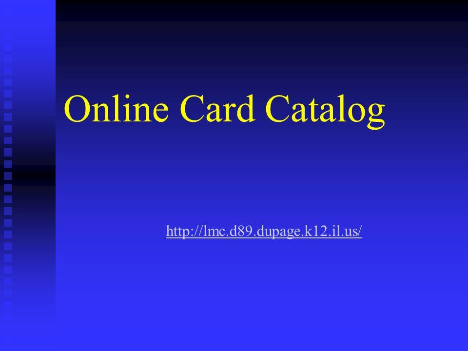 Online Card Catalog http://lmc.d89.dupage.k12.il.us/