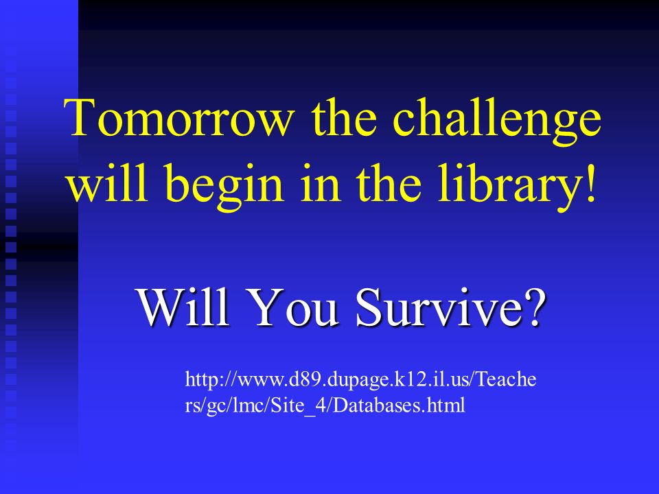 Tomorrow the challenge will begin in the library. Will You Survive.