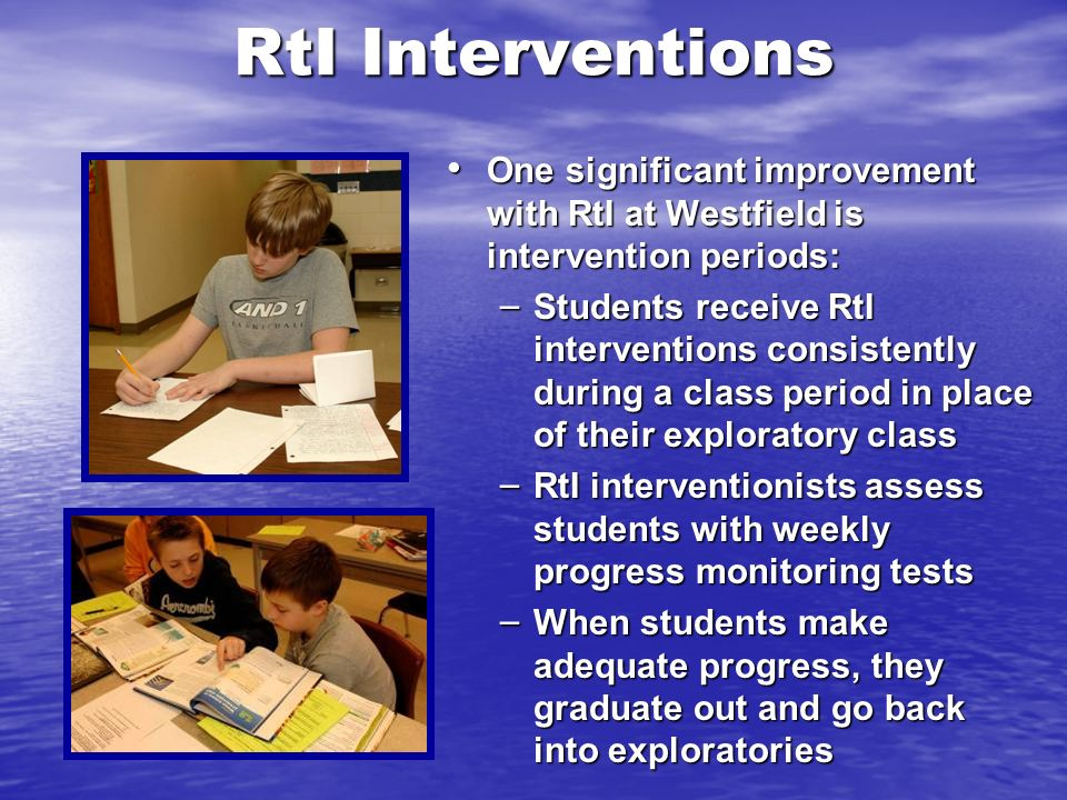 RtI Interventions One significant improvement with RtI at Westfield is intervention periods: One significant improvement with RtI at Westfield is inte