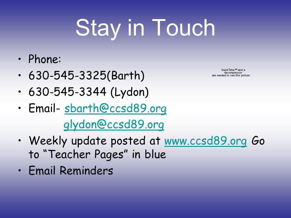 Stay in Touch Phone: 630-545-3325(Barth) 630-545-3344 (Lydon) Email- sbarth@ccsd89.orgsbarth@ccsd89.org glydon@ccsd89.org Weekly update posted at www.