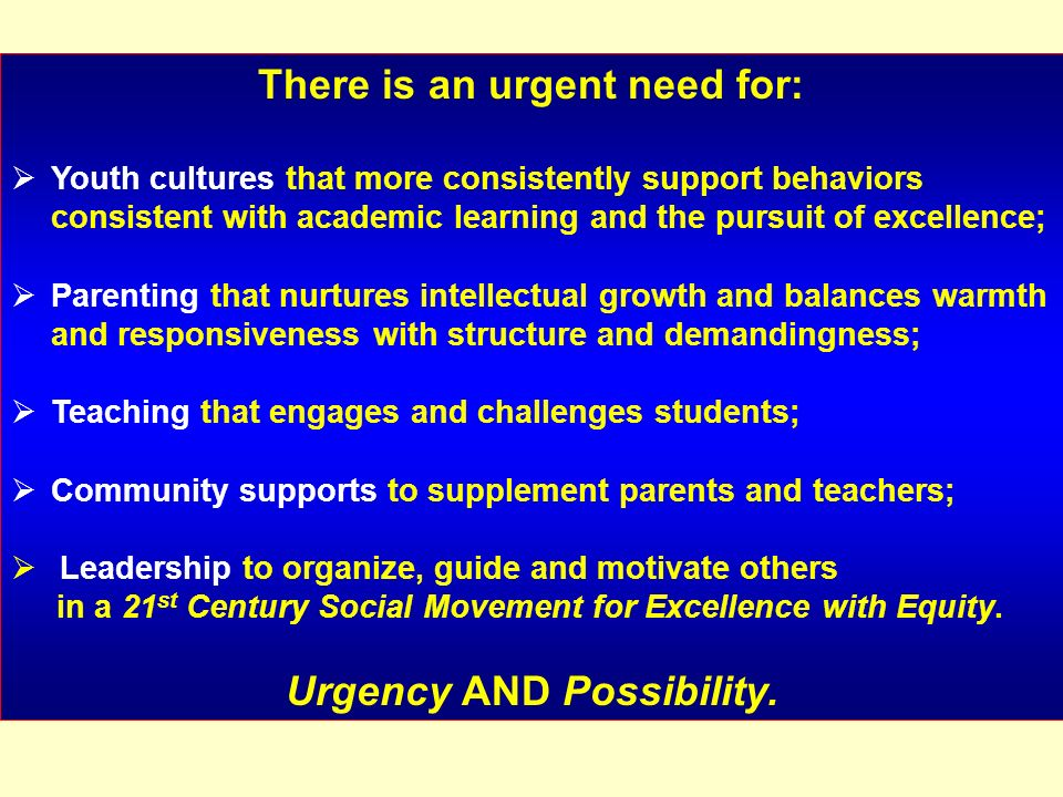There is an urgent need for: Youth cultures that more consistently support behaviors consistent with academic learning and the pursuit of excellence;