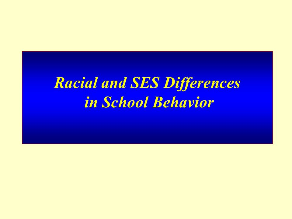 Racial and SES Differences in School Behavior