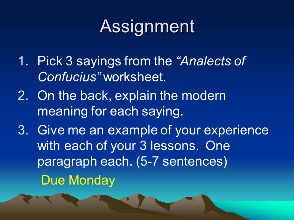 Assignment 1.Pick 3 sayings from the Analects of Confucius worksheet. 2.On the back, explain the modern meaning for each saying. 3.Give me an example