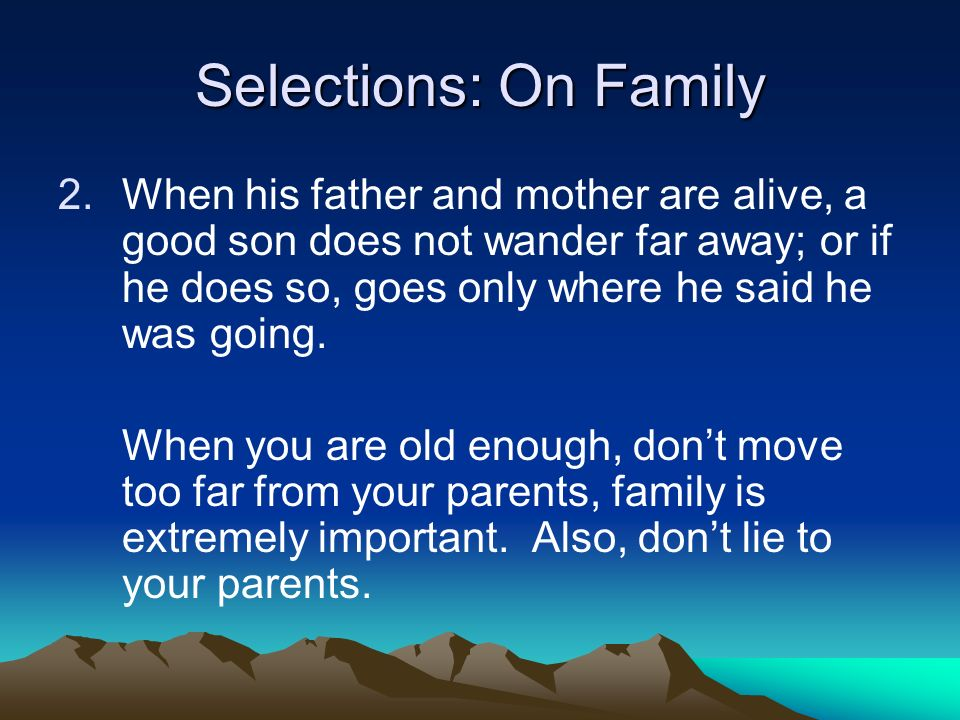 Selections: On Family 2.When his father and mother are alive, a good son does not wander far away; or if he does so, goes only where he said he was going.