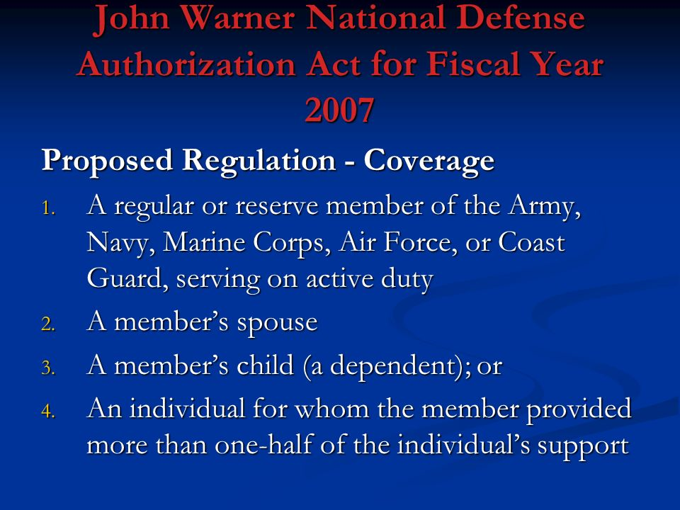 John Warner National Defense Authorization Act for Fiscal Year 2007 Proposed Regulation - Coverage 1. A regular or reserve member of the Army, Navy, M