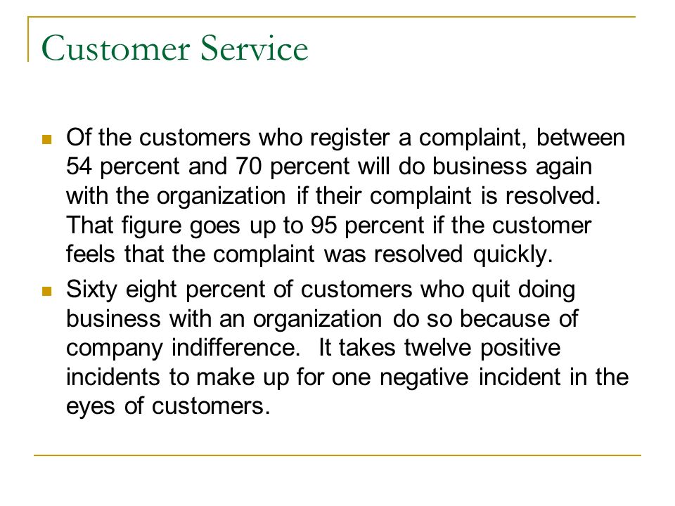 Customer Service Of the customers who register a complaint, between 54 percent and 70 percent will do business again with the organization if their co