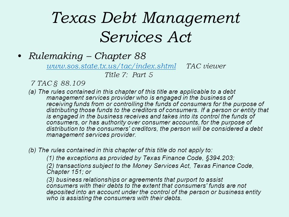 Texas Debt Management Services Act Rulemaking – Chapter 88 www.sos.state.tx.us/tac/index.shtmlwww.sos.state.tx.us/tac/index.shtml TAC viewer Title 7:
