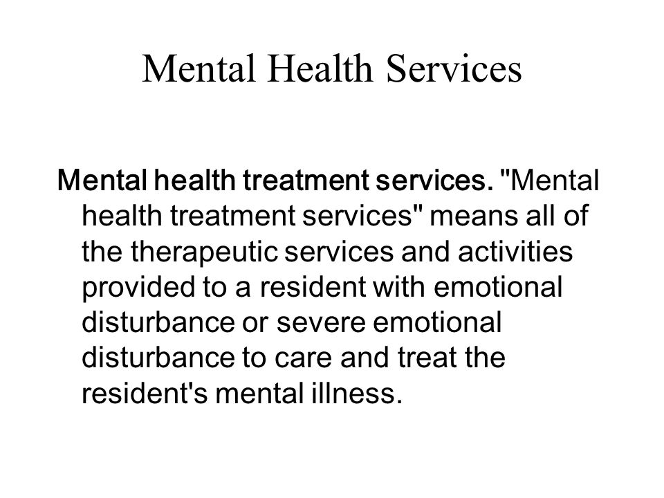 Mental Health Services Mental health treatment services.