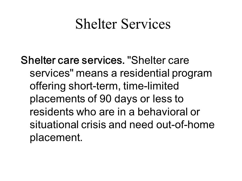 Shelter Services Shelter care services.