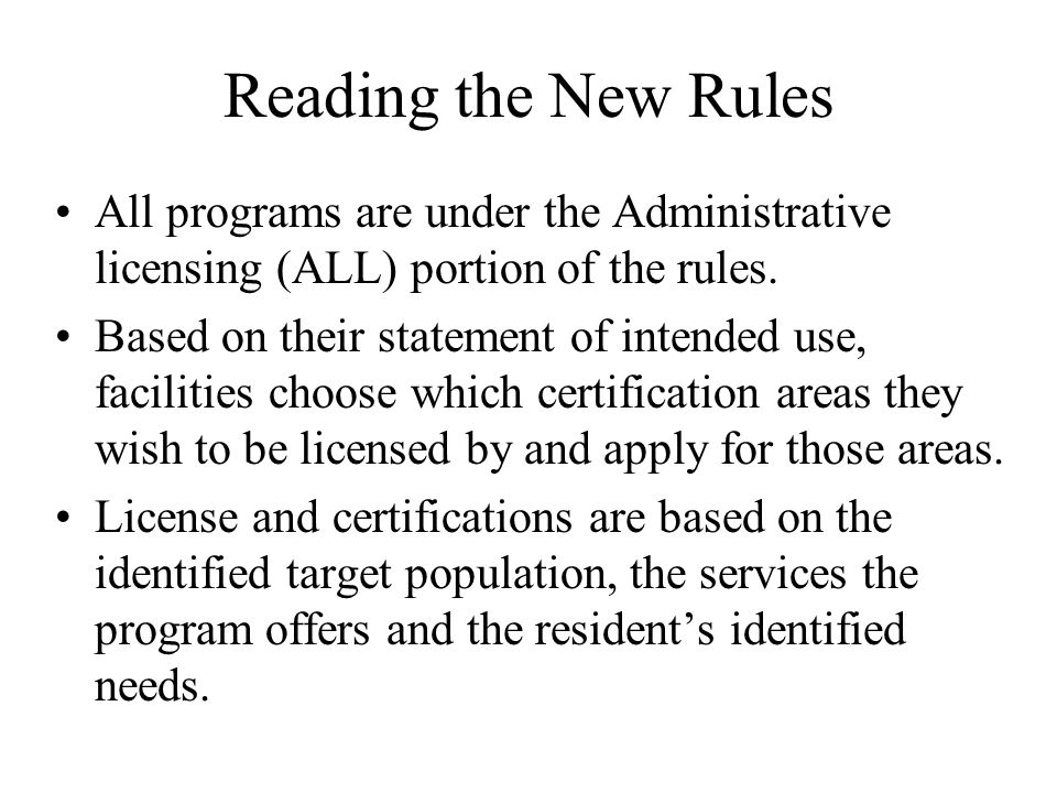 Reading the New Rules All programs are under the Administrative licensing (ALL) portion of the rules. Based on their statement of intended use, facili