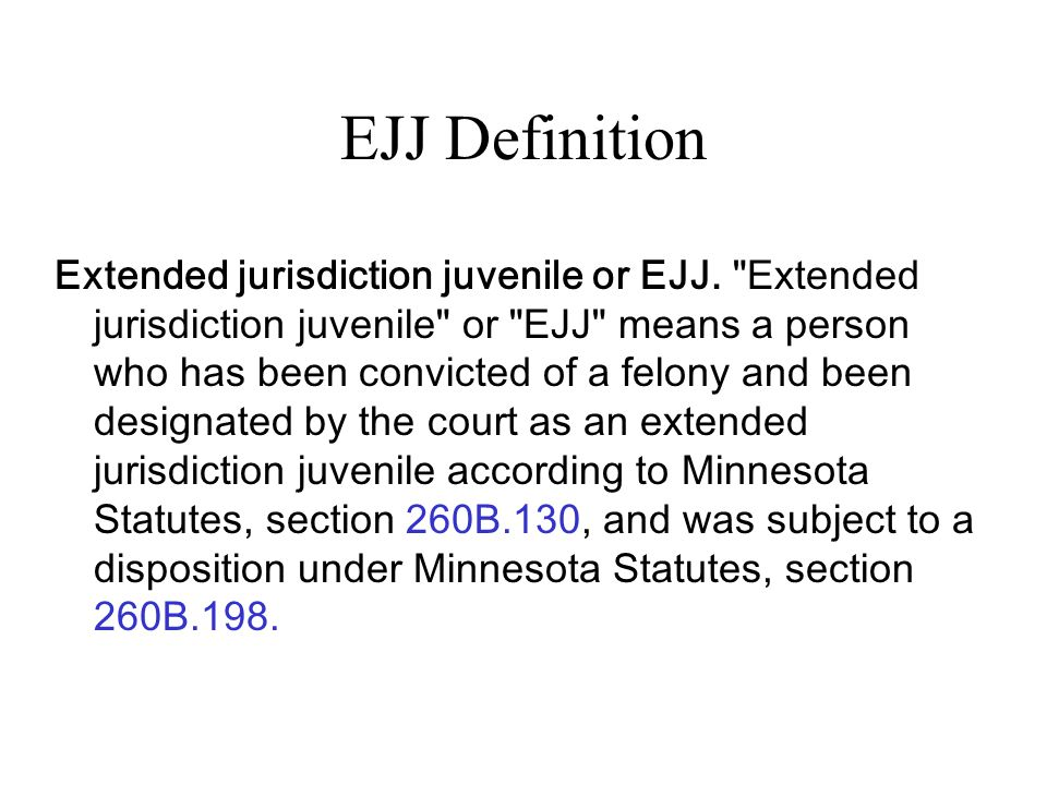 EJJ Definition Extended jurisdiction juvenile or EJJ.