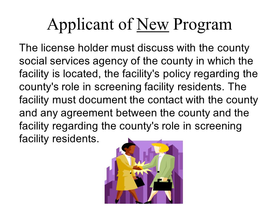 Applicant of New Program The license holder must discuss with the county social services agency of the county in which the facility is located, the fa