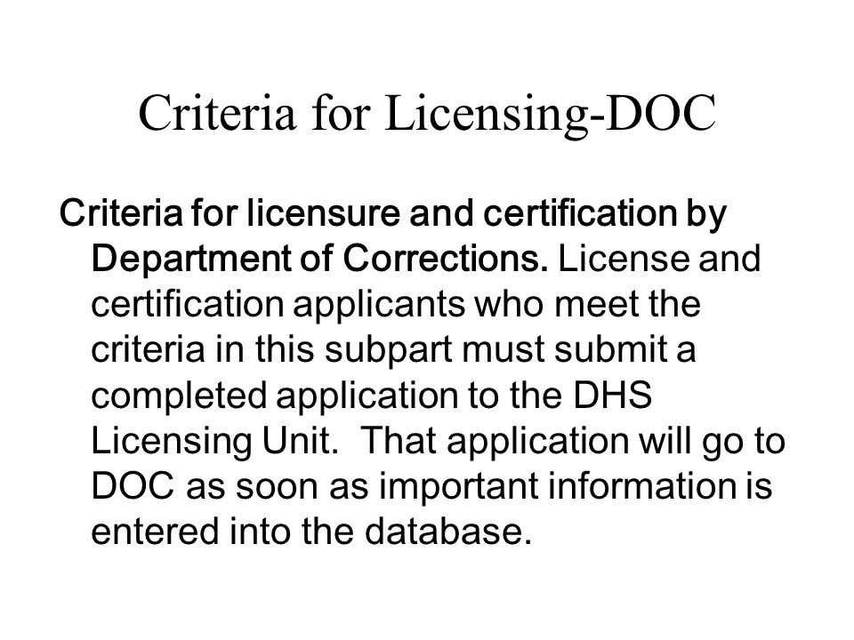 Criteria for Licensing-DOC Criteria for licensure and certification by Department of Corrections. License and certification applicants who meet the cr