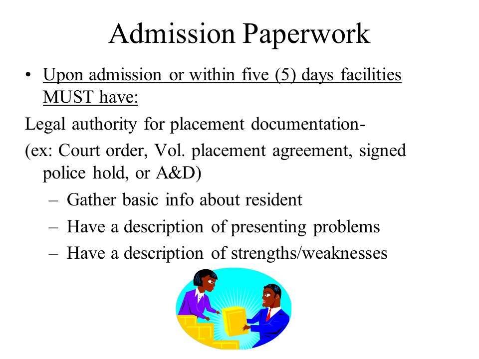 Admission Paperwork Upon admission or within five (5) days facilities MUST have: Legal authority for placement documentation- (ex: Court order, Vol. p